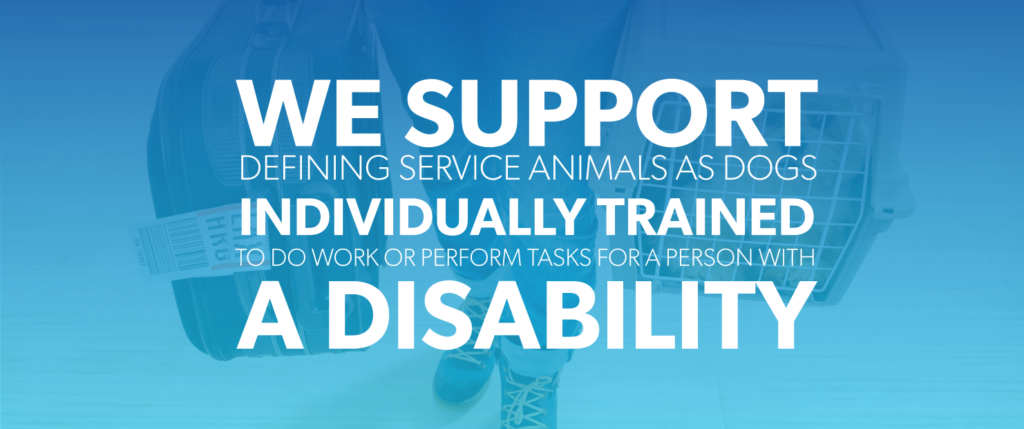 We support defining a service animal as dogs individually trained to do work or perform tasks for a person with a disability.
